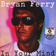 "BRYAN FERRY - ""In Your Mind"" CD"
